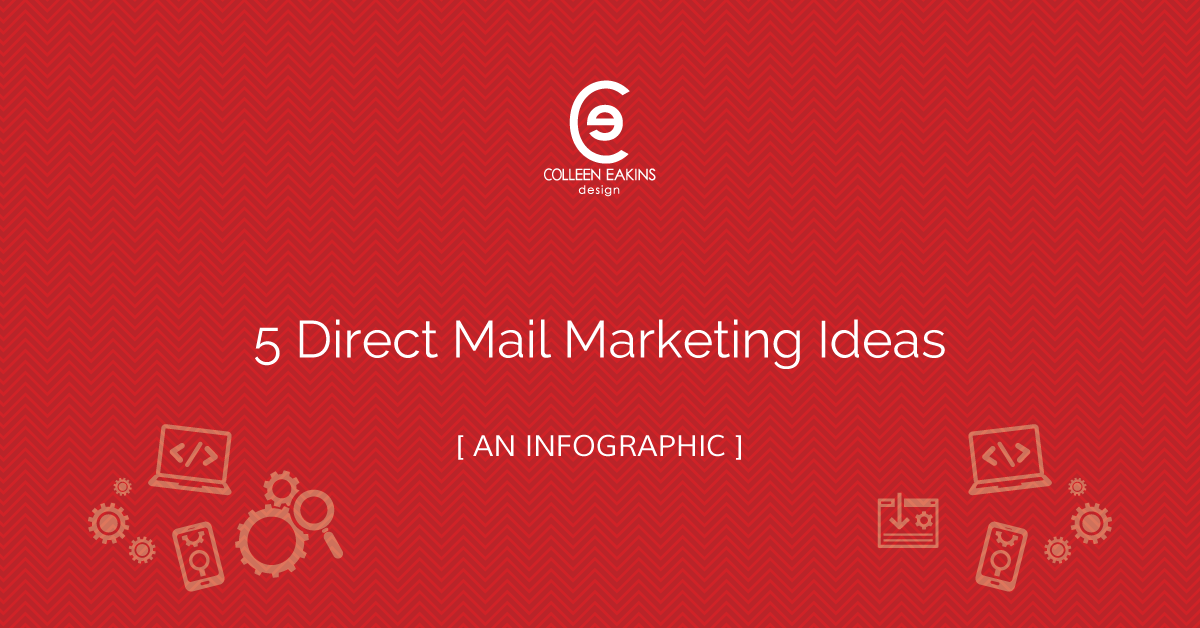 5 Direct Mail Marketing Ideas Infographic Colleen Eakins